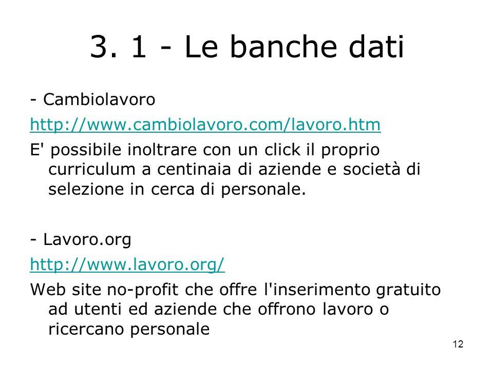 12 3. 1 - Le banche dati - Cambiolavoro http://www.cambiolavoro.com/lavoro.htm E' possibile inoltrare con un click il proprio curriculum a centinaia d
