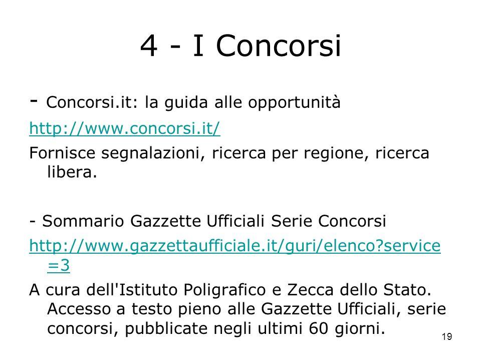 19 4 - I Concorsi - Concorsi.it: la guida alle opportunità http://www.concorsi.it/ Fornisce segnalazioni, ricerca per regione, ricerca libera.