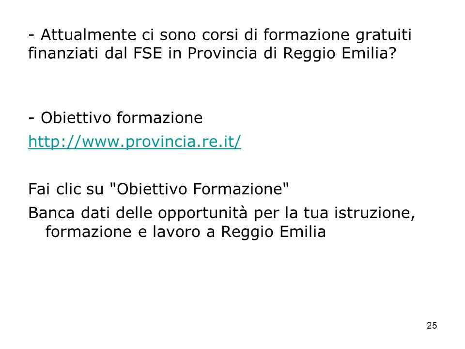 25 - Attualmente ci sono corsi di formazione gratuiti finanziati dal FSE in Provincia di Reggio Emilia? - Obiettivo formazione http://www.provincia.re