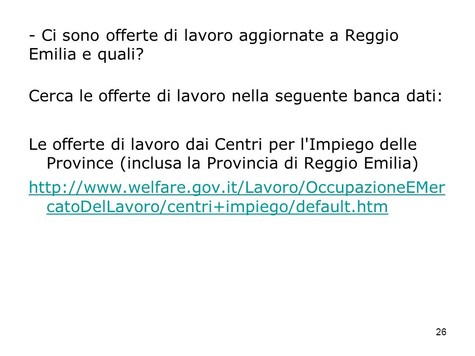 26 - Ci sono offerte di lavoro aggiornate a Reggio Emilia e quali? Cerca le offerte di lavoro nella seguente banca dati: Le offerte di lavoro dai Cent