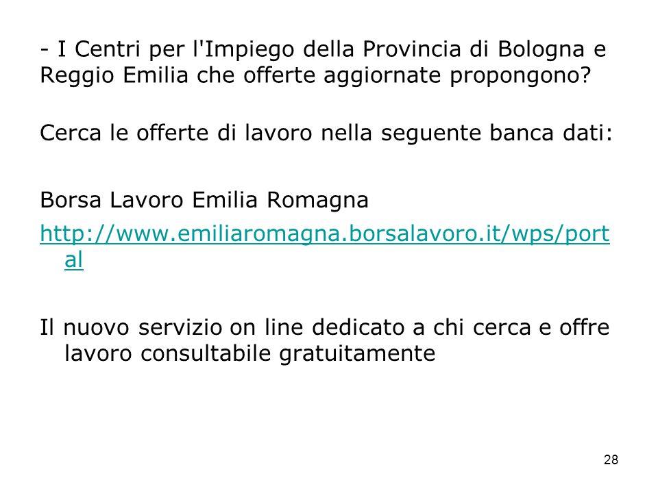 28 - I Centri per l'Impiego della Provincia di Bologna e Reggio Emilia che offerte aggiornate propongono? Cerca le offerte di lavoro nella seguente ba