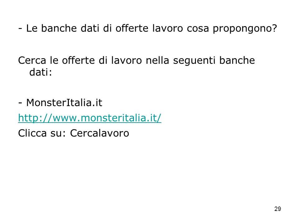 29 - Le banche dati di offerte lavoro cosa propongono? Cerca le offerte di lavoro nella seguenti banche dati: - MonsterItalia.it http://www.monsterita