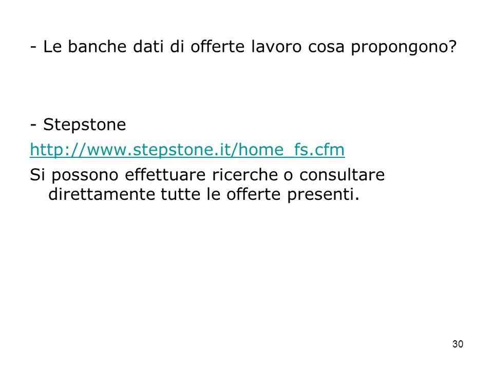 30 - Le banche dati di offerte lavoro cosa propongono? - Stepstone http://www.stepstone.it/home_fs.cfm Si possono effettuare ricerche o consultare dir