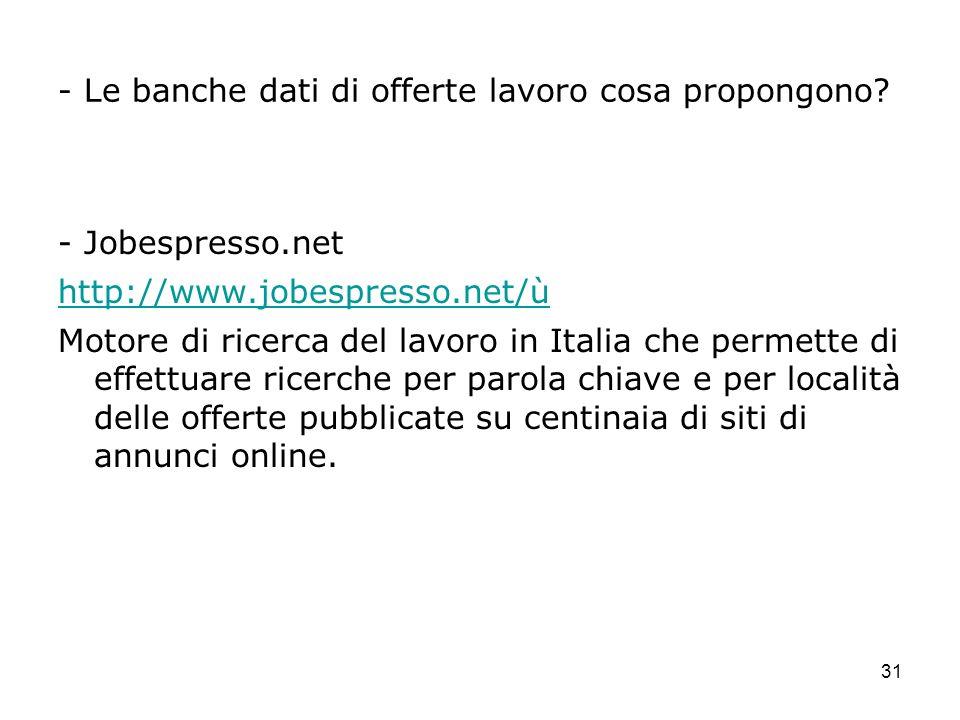31 - Le banche dati di offerte lavoro cosa propongono? - Jobespresso.net http://www.jobespresso.net/ù Motore di ricerca del lavoro in Italia che perme