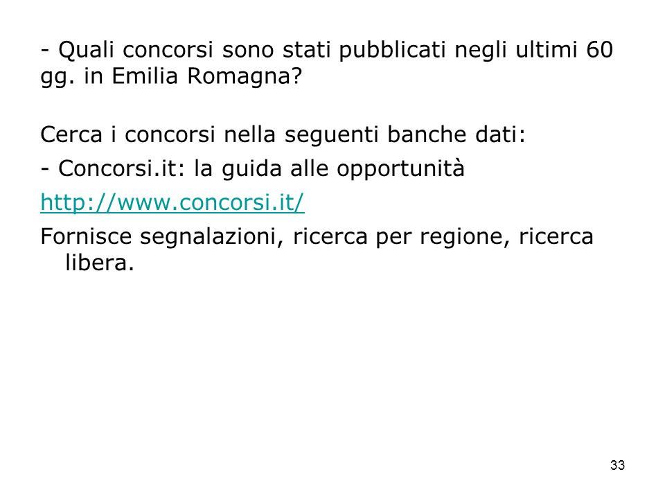 33 - Quali concorsi sono stati pubblicati negli ultimi 60 gg. in Emilia Romagna? Cerca i concorsi nella seguenti banche dati: - Concorsi.it: la guida