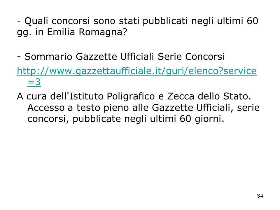 34 - Quali concorsi sono stati pubblicati negli ultimi 60 gg. in Emilia Romagna? - Sommario Gazzette Ufficiali Serie Concorsi http://www.gazzettauffic