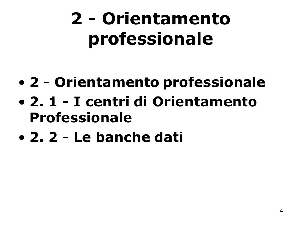 4 2 - Orientamento professionale 2. 1 - I centri di Orientamento Professionale 2. 2 - Le banche dati