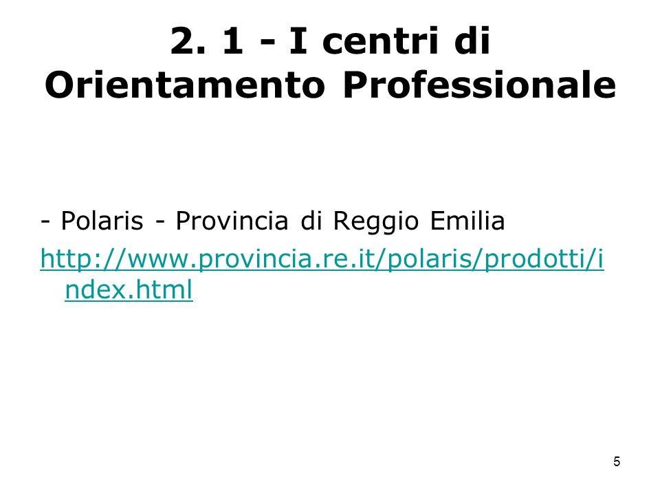 5 2. 1 - I centri di Orientamento Professionale - Polaris - Provincia di Reggio Emilia http://www.provincia.re.it/polaris/prodotti/i ndex.html