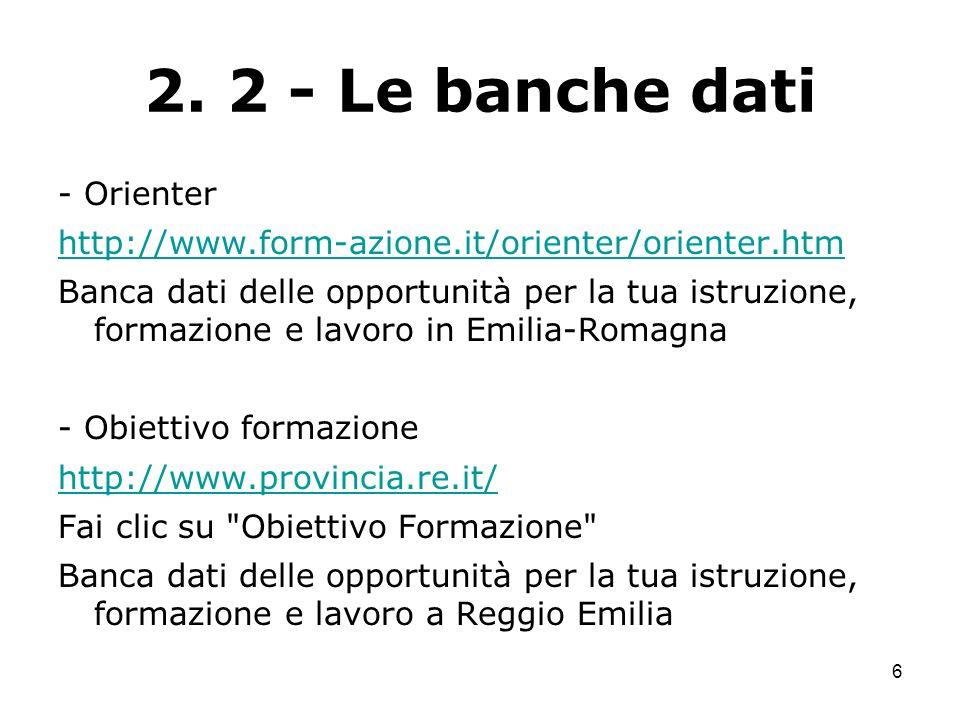 6 2. 2 - Le banche dati - Orienter http://www.form-azione.it/orienter/orienter.htm Banca dati delle opportunità per la tua istruzione, formazione e la