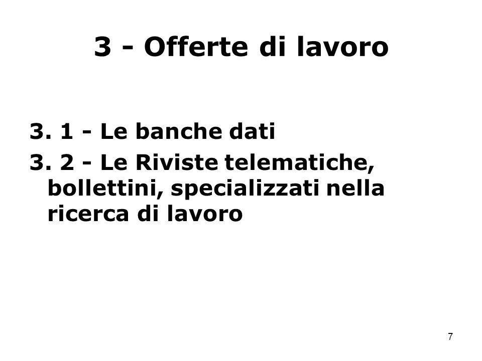 7 3 - Offerte di lavoro 3. 1 - Le banche dati 3. 2 - Le Riviste telematiche, bollettini, specializzati nella ricerca di lavoro