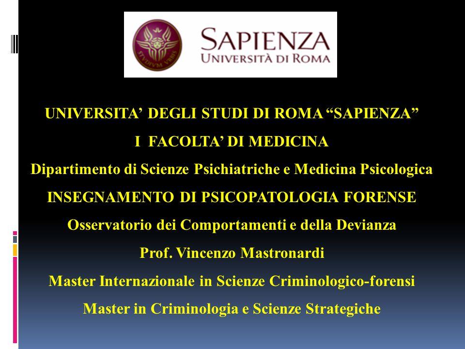UNIVERSITA DEGLI STUDI DI ROMA SAPIENZA I FACOLTA DI MEDICINA Dipartimento di Scienze Psichiatriche e Medicina Psicologica INSEGNAMENTO DI PSICOPATOLOGIA FORENSE Osservatorio dei Comportamenti e della Devianza Prof.