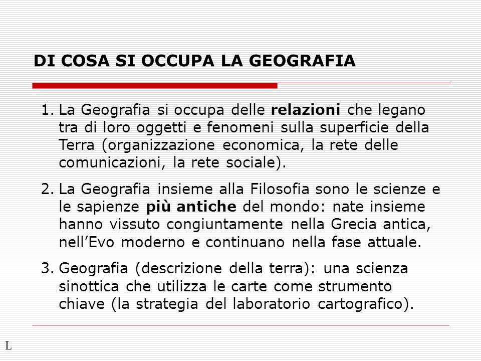 DI COSA SI OCCUPA LA GEOGRAFIA 1.La Geografia si occupa delle relazioni che legano tra di loro oggetti e fenomeni sulla superficie della Terra (organi