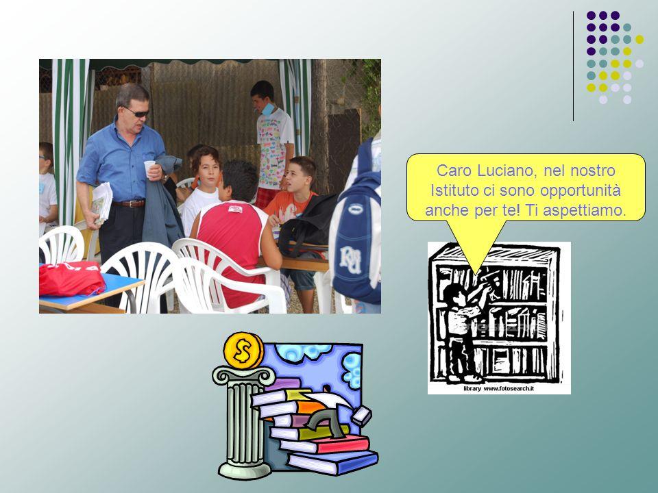 Caro Luciano, nel nostro Istituto ci sono opportunità anche per te! Ti aspettiamo.