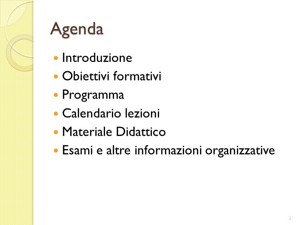 Agenda Introduzione Obiettivi formativi Programma Calendario lezioni Materiale Didattico Esami e altre informazioni organizzative 2