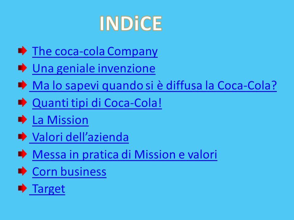 The coca-cola Company Una geniale invenzione Ma lo sapevi quando si è diffusa la Coca-Cola? Quanti tipi di Coca-Cola! La Mission Valori dellazienda Me