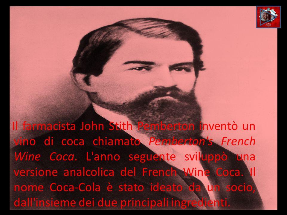 Il farmacista John Stith Pemberton inventò un vino di coca chiamato Pemberton's French Wine Coca. L'anno seguente sviluppò una versione analcolica del