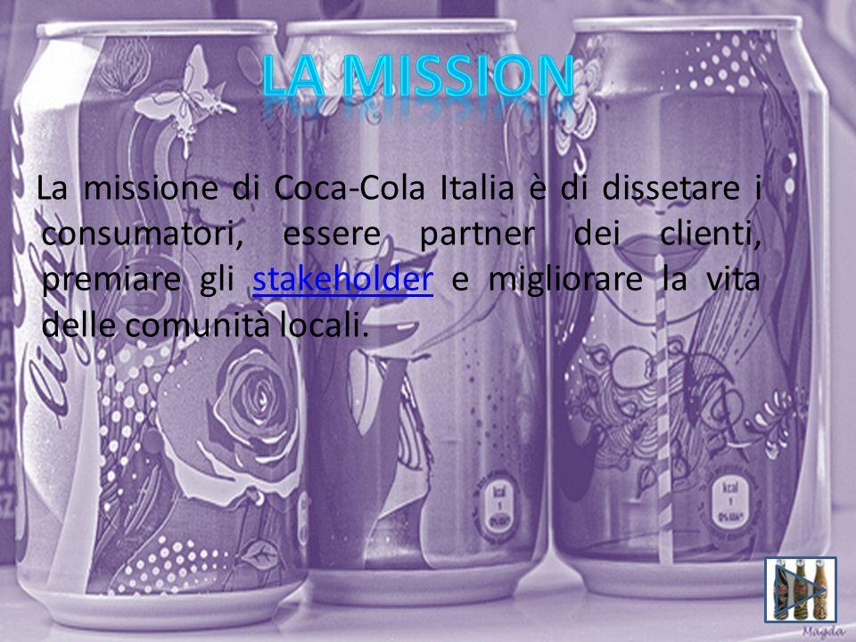 La missione di Coca-Cola Italia è di dissetare i consumatori, essere partner dei clienti, premiare gli stakeholder e migliorare la vita delle comunità