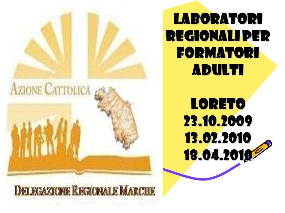 LABORATORI REGIONALI PER FORMATORI ADULTI LORETO23.10.200913.02.201018.04.2010