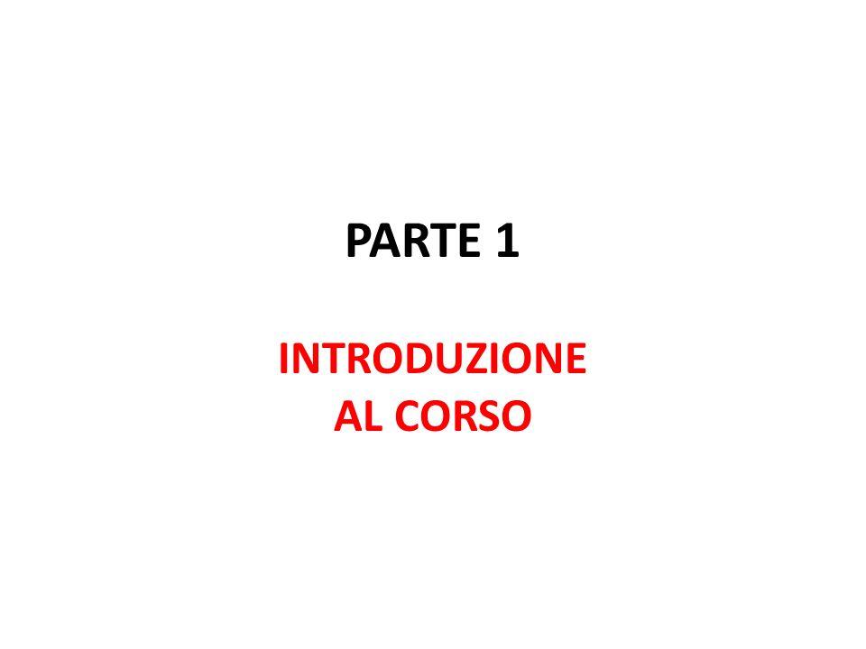 PARTE 1 INTRODUZIONE AL CORSO