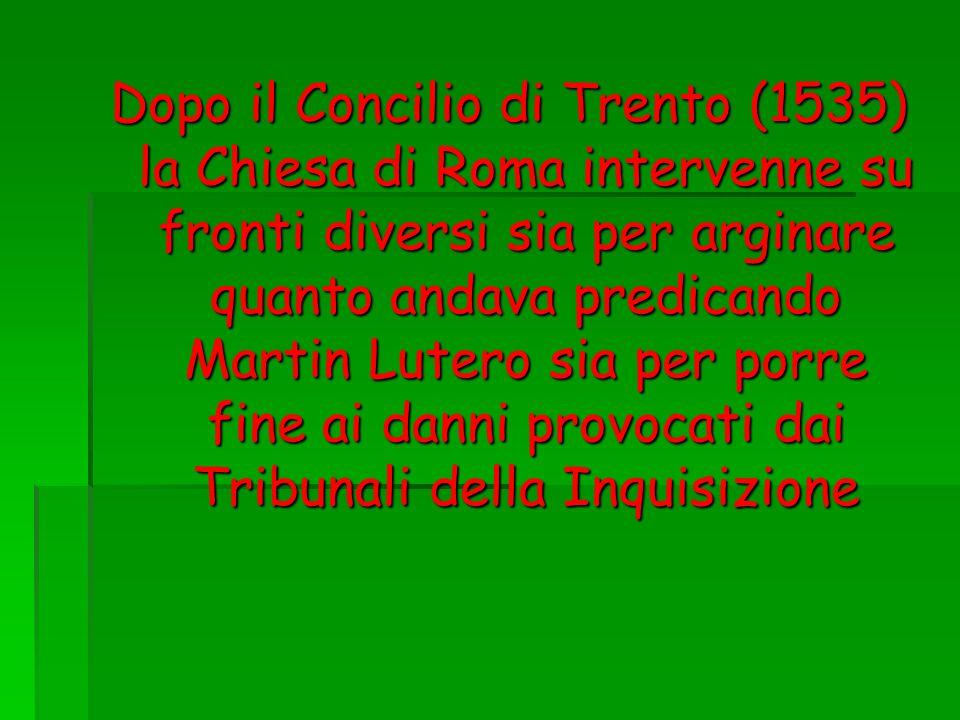 Dopo il Concilio di Trento (1535) la Chiesa di Roma intervenne su fronti diversi sia per arginare quanto andava predicando Martin Lutero sia per porre