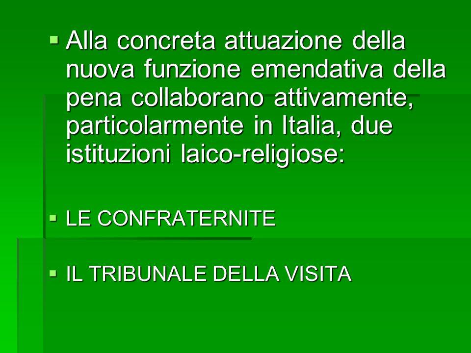Alla concreta attuazione della nuova funzione emendativa della pena collaborano attivamente, particolarmente in Italia, due istituzioni laico-religios