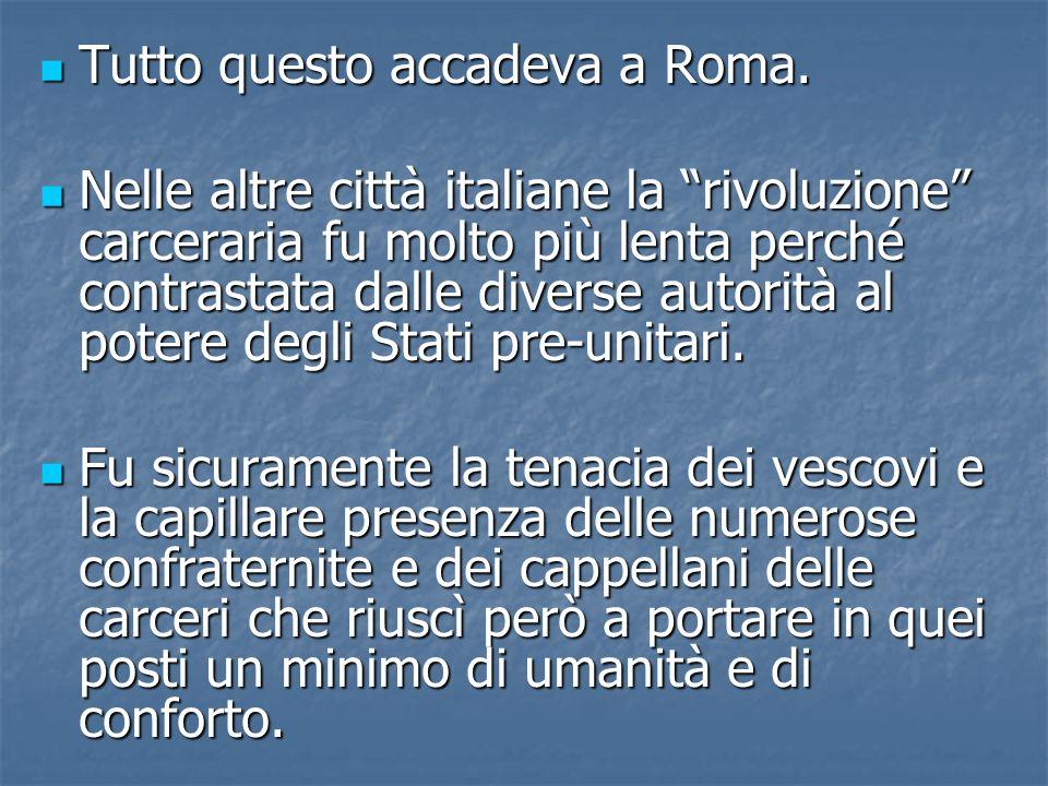 Tutto questo accadeva a Roma. Tutto questo accadeva a Roma. Nelle altre città italiane la rivoluzione carceraria fu molto più lenta perché contrastata