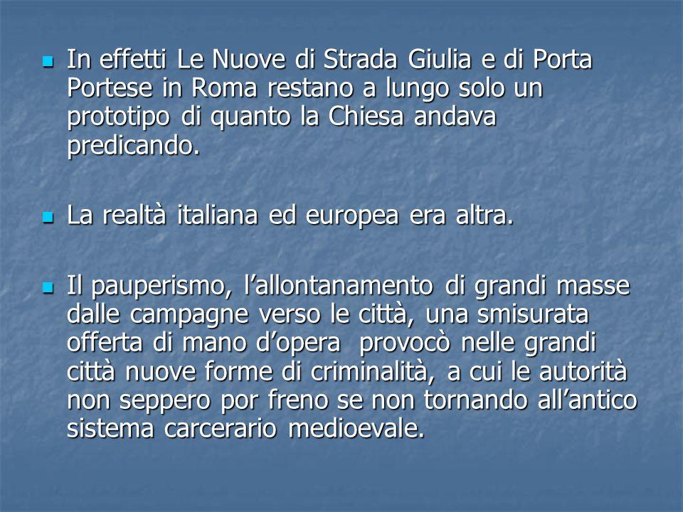 In effetti Le Nuove di Strada Giulia e di Porta Portese in Roma restano a lungo solo un prototipo di quanto la Chiesa andava predicando. In effetti Le