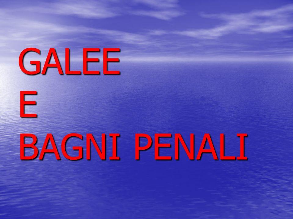 GALEE E BAGNI PENALI
