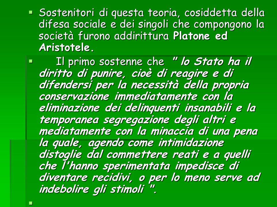 Sostenitori di questa teoria, cosiddetta della difesa sociale e dei singoli che compongono la società furono addirittura Platone ed Aristotele. Sosten