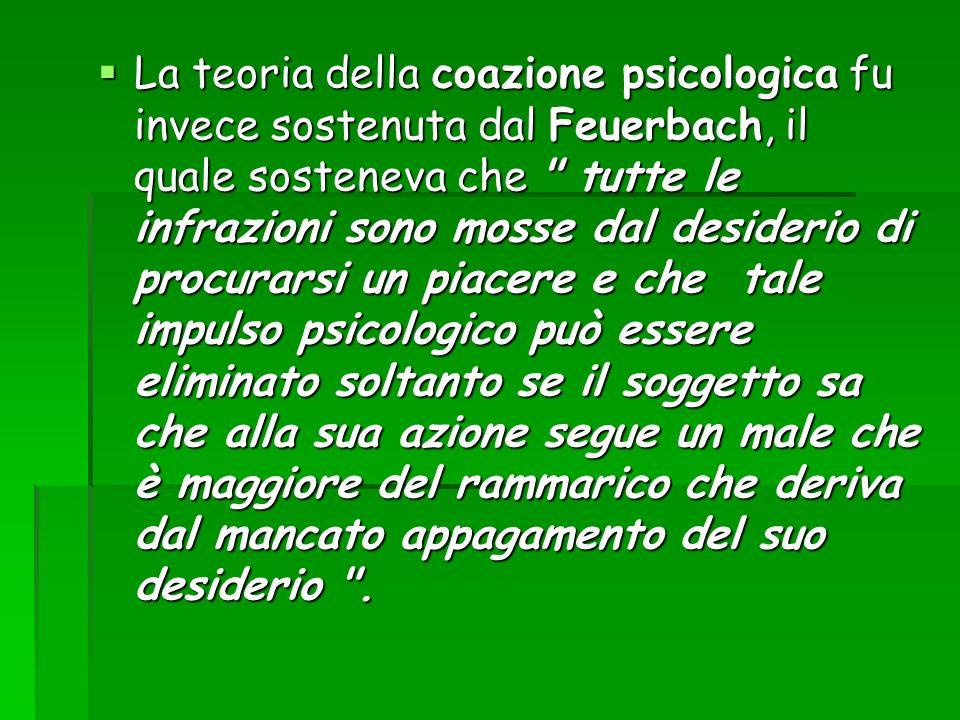 La teoria della coazione psicologica fu invece sostenuta dal Feuerbach, il quale sosteneva che