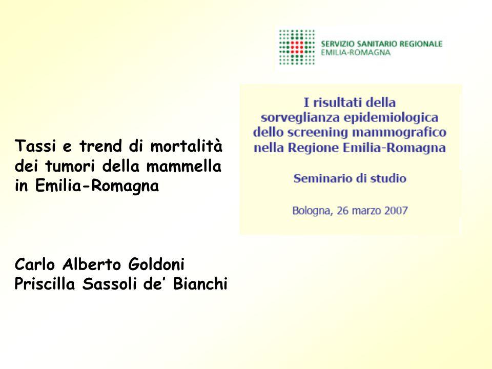 Tassi e trend di mortalità dei tumori della mammella in Emilia-Romagna Carlo Alberto Goldoni Priscilla Sassoli de Bianchi