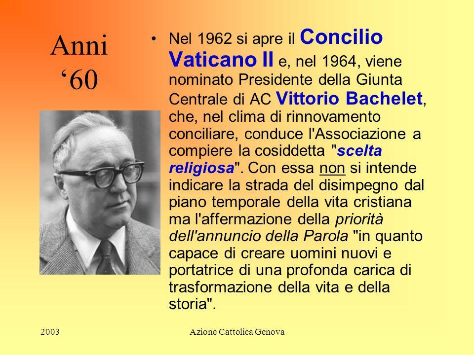 2003Azione Cattolica Genova In vista del Concilio all'interno dell'AC, tuttavia, comincia a farsi strada quella ricerca di rinnovamento che maturerà n