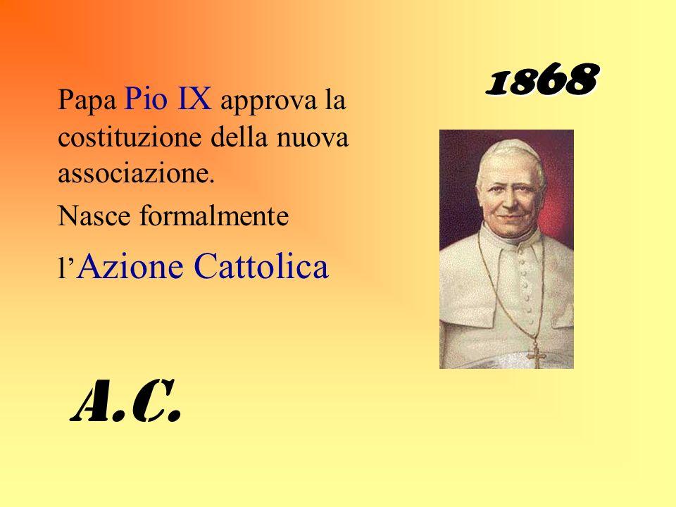 18 68 Papa Pio IX approva la costituzione della nuova associazione.