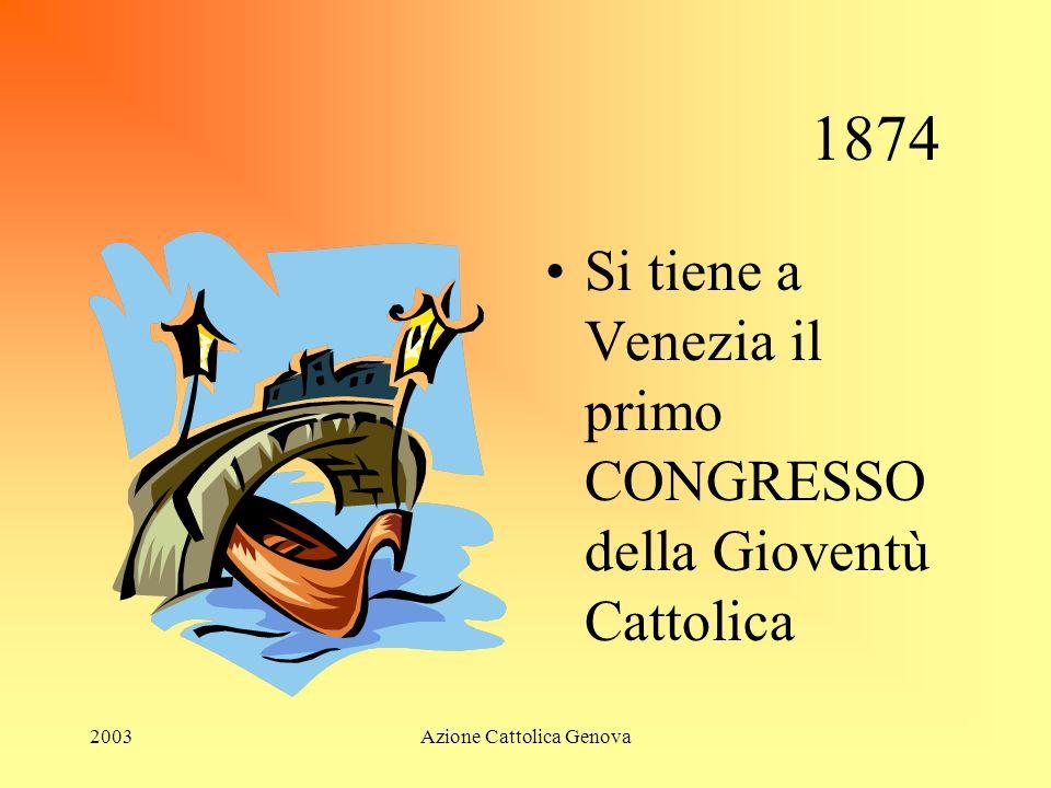 2003Azione Cattolica Genova 1874 Si tiene a Venezia il primo CONGRESSO della Gioventù Cattolica