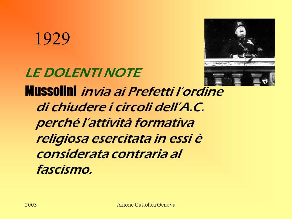 2003Azione Cattolica Genova 1929 LE DOLENTI NOTE Mussolini invia ai Prefetti lordine di chiudere i circoli dellA.C.