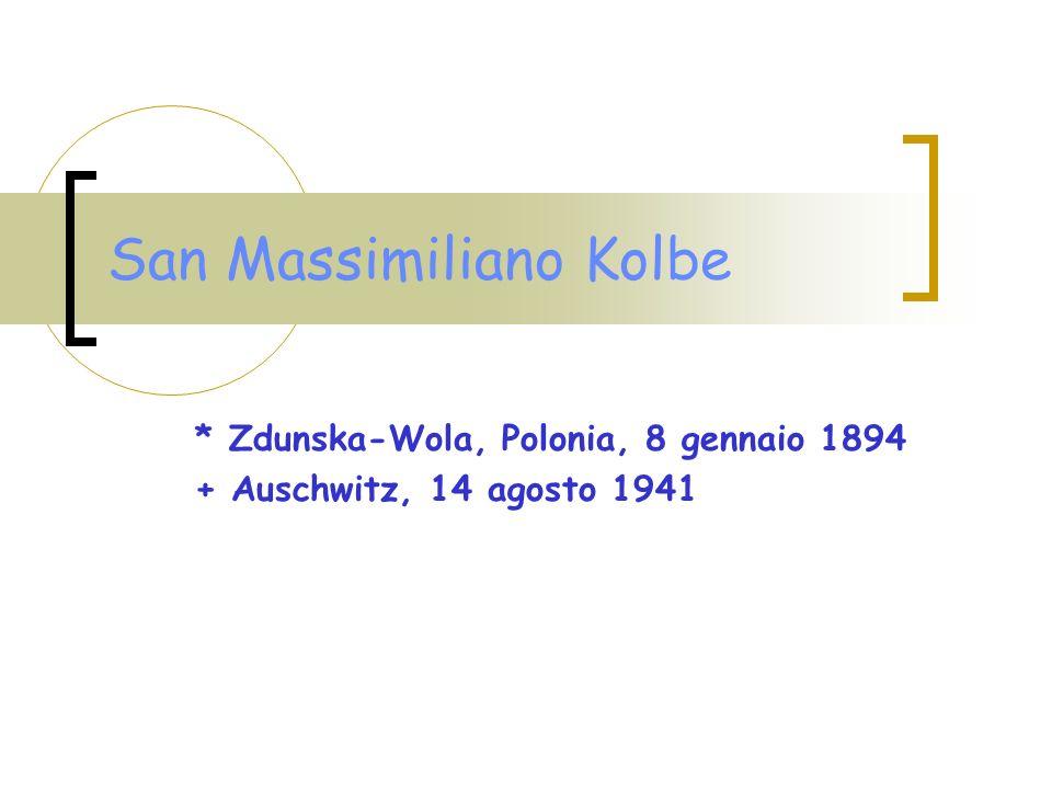 San Massimiliano Kolbe * Zdunska-Wola, Polonia, 8 gennaio 1894 + Auschwitz, 14 agosto 1941
