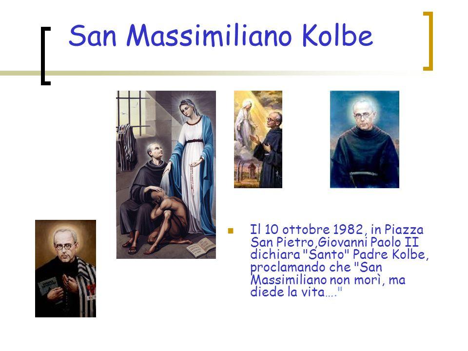 Il 10 ottobre 1982, in Piazza San Pietro,Giovanni Paolo II dichiara Santo Padre Kolbe, proclamando che San Massimiliano non morì, ma diede la vita…. San Massimiliano Kolbe