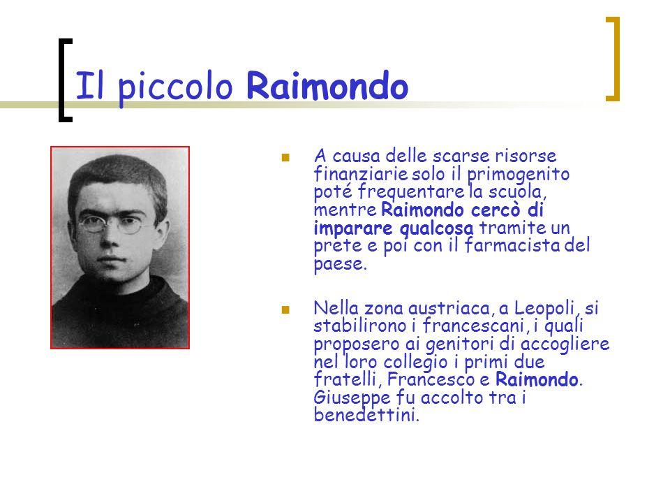 Il piccolo Raimondo A causa delle scarse risorse finanziarie solo il primogenito poté frequentare la scuola, mentre Raimondo cercò di imparare qualcosa tramite un prete e poi con il farmacista del paese.