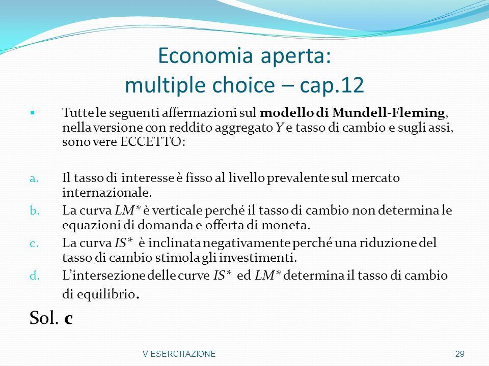 Economia aperta: multiple choice – cap.12 Tutte le seguenti affermazioni sul modello di Mundell-Fleming, nella versione con reddito aggregato Y e tass
