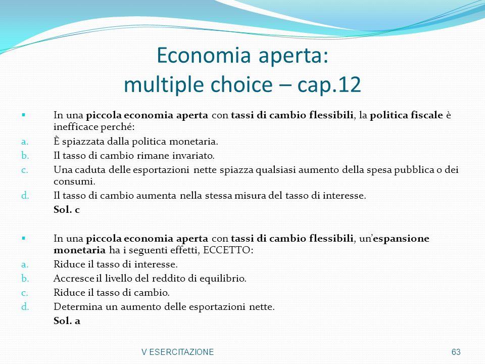 Economia aperta: multiple choice – cap.12 In una piccola economia aperta con tassi di cambio flessibili, la politica fiscale è inefficace perché: a. È