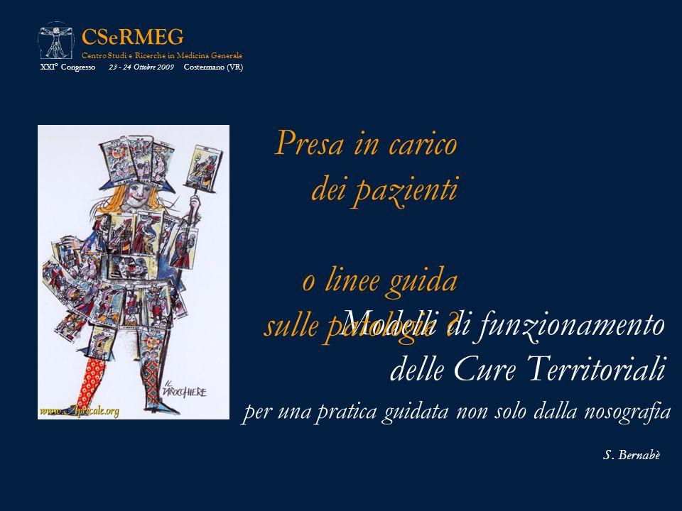 CSeRMEG Centro Studi e Ricerche in Medicina Generale S. Bernabè Modelli di funzionamento delle Cure Territoriali Presa in carico dei pazienti o linee