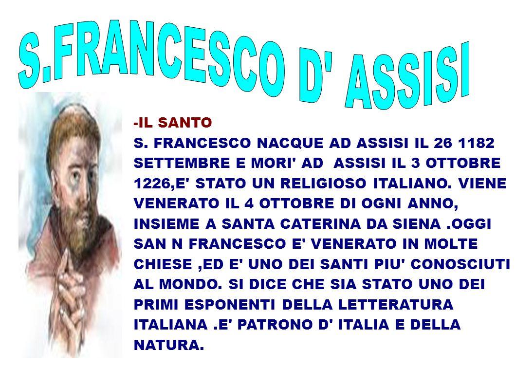 -IL SANTO S. FRANCESCO NACQUE AD ASSISI IL 26 1182 SETTEMBRE E MORI' AD ASSISI IL 3 OTTOBRE 1226,E' STATO UN RELIGIOSO ITALIANO. VIENE VENERATO IL 4 O