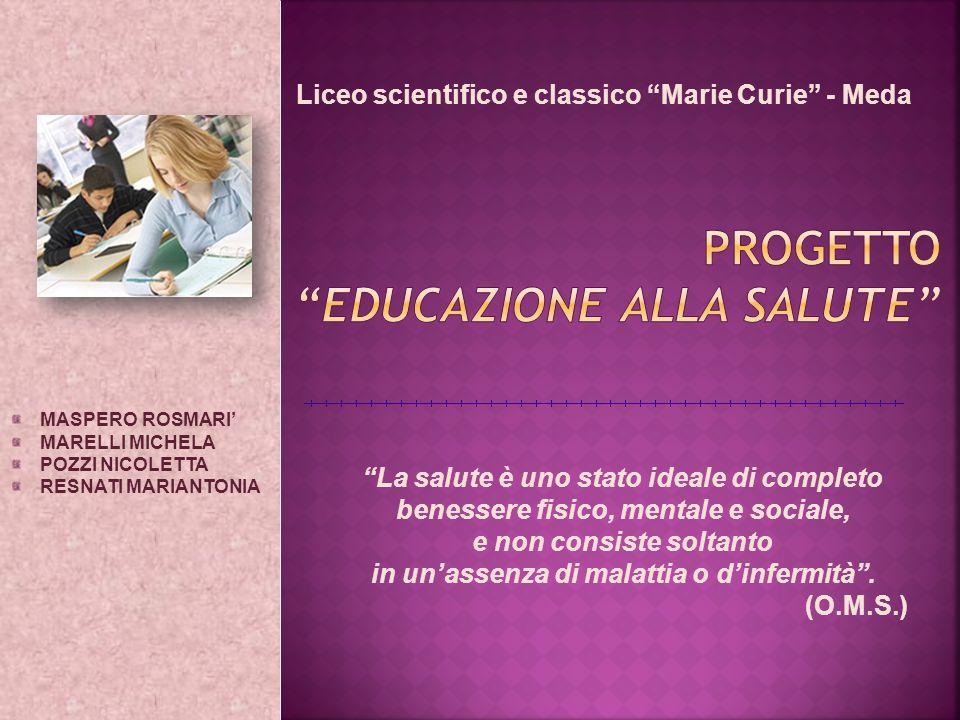 Liceo scientifico e classico Marie Curie - Meda La salute è uno stato ideale di completo benessere fisico, mentale e sociale, e non consiste soltanto