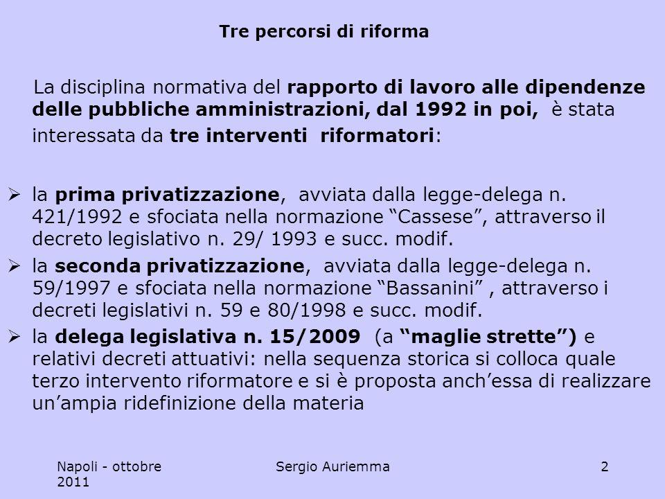 Napoli - ottobre 2011 Sergio Auriemma2 Tre percorsi di riforma La disciplina normativa del rapporto di lavoro alle dipendenze delle pubbliche amministrazioni, dal 1992 in poi, è stata interessata da tre interventi riformatori: la prima privatizzazione, avviata dalla legge-delega n.