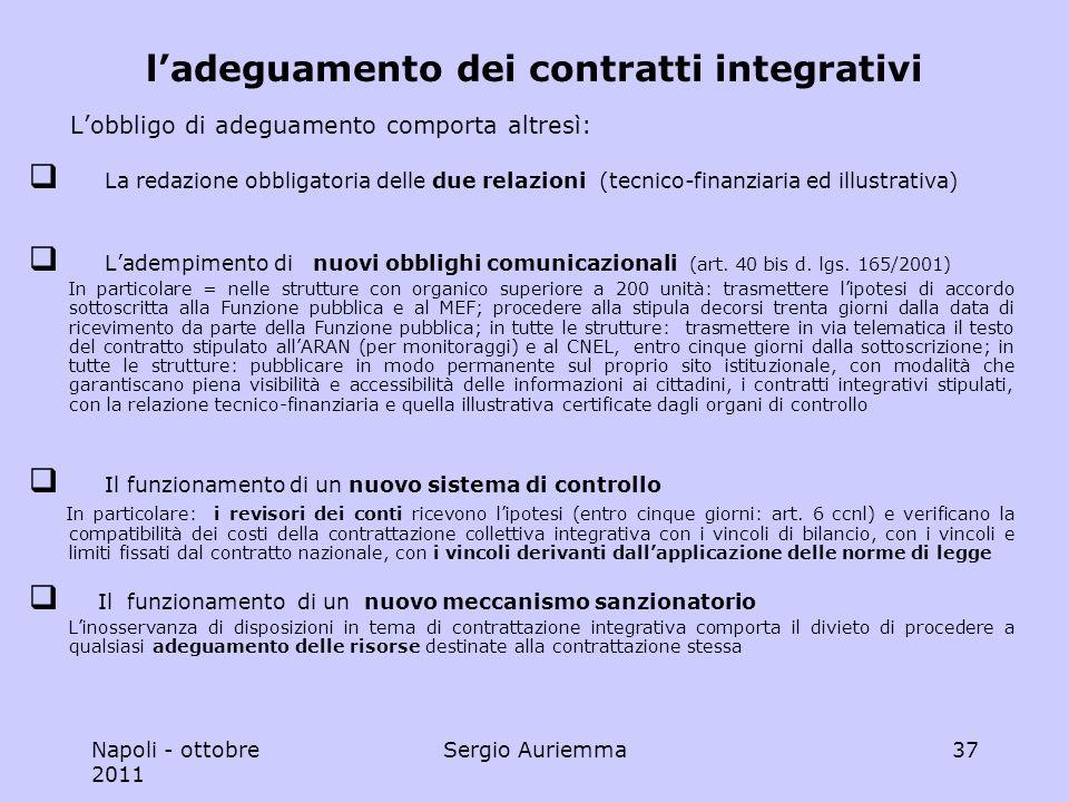 Napoli - ottobre 2011 Sergio Auriemma37 ladeguamento dei contratti integrativi Lobbligo di adeguamento comporta altresì: La redazione obbligatoria delle due relazioni (tecnico-finanziaria ed illustrativa) Ladempimento di nuovi obblighi comunicazionali (art.