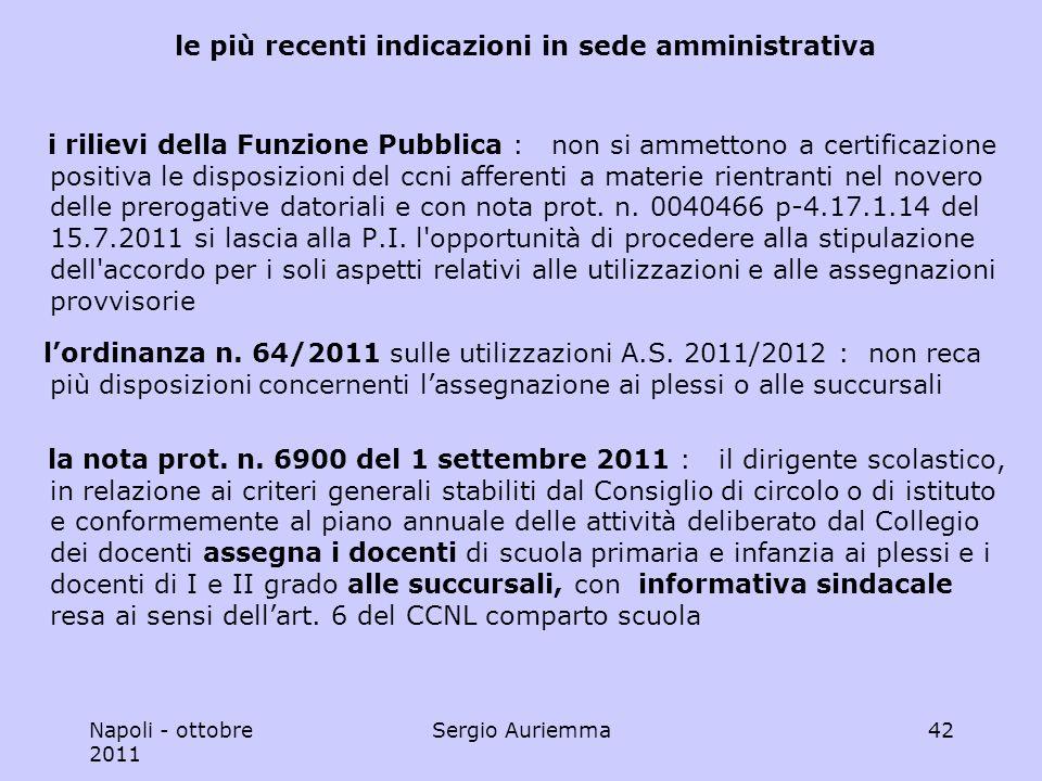 Napoli - ottobre 2011 Sergio Auriemma42 le più recenti indicazioni in sede amministrativa i rilievi della Funzione Pubblica : non si ammettono a certificazione positiva le disposizioni del ccni afferenti a materie rientranti nel novero delle prerogative datoriali e con nota prot.