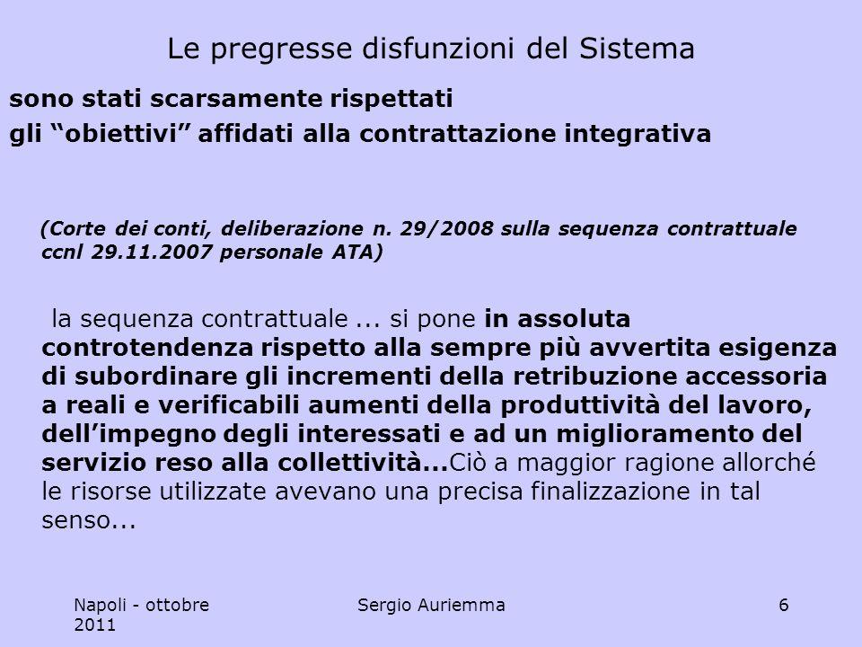 Napoli - ottobre 2011 Sergio Auriemma6 Le pregresse disfunzioni del Sistema sono stati scarsamente rispettati gli obiettivi affidati alla contrattazione integrativa (Corte dei conti, deliberazione n.