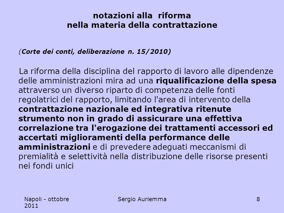 Napoli - ottobre 2011 Sergio Auriemma9 le direttrici della riforma 2009 entrata in vigore : 15 novembre 2009 confini tra fonti normative e contrattuali valutazione strutture, personale, merito dirigenza pubblica responsabilità disciplinare rendicontazione e trasparenza