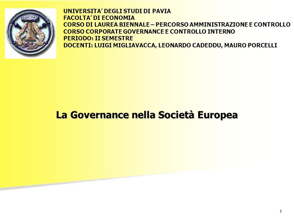 11 La Governance nella Società Europea UNIVERSITA DEGLI STUDI DI PAVIA FACOLTA DI ECONOMIA CORSO DI LAUREA BIENNALE – PERCORSO AMMINISTRAZIONE E CONTR