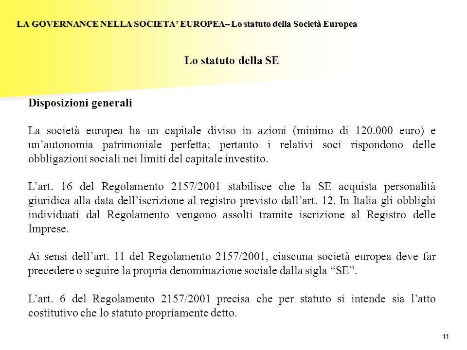 11 LA GOVERNANCE NELLA SOCIETA EUROPEA– Lo statuto della Società Europea Lo statuto della SE Disposizioni generali La società europea ha un capitale d